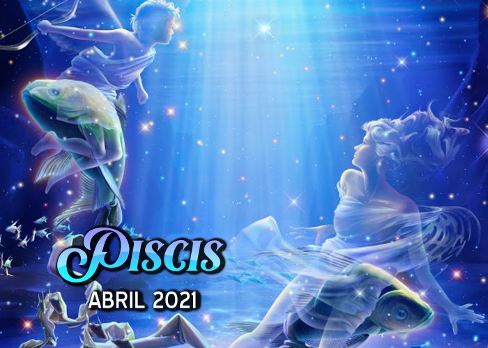 Horóscopo de Piscis para Abril del 2021